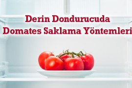 Derin Dondurucuda Domates Saklama