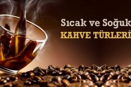 Sıcak ve Soğuk Kahve Türleri