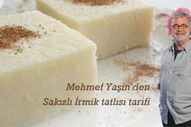 Mehmet Yaşin'den Sakızlı İrmik Tatlısı Tarifi
